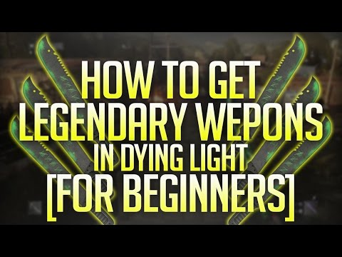 Dying Light: How to get LEGENDARY Weapons (Beginners GUIDE)