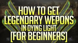Dying Light: How to get LEGENDARY Weapons (Beginners GUIDE) | December 2018!