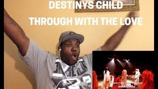Destiny's Child- Through With The Love Live (Reaction)