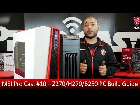 MSI Pro Cast #10 – Z270/H270/B250 PC Build Guide | Gaming Motherboard | MSI