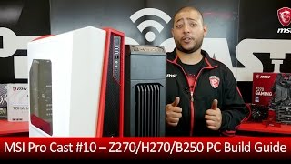 MSI Pro Cast #10 - Z270/H270/B250 PC Build Guide | Gaming Motherboard | MSI