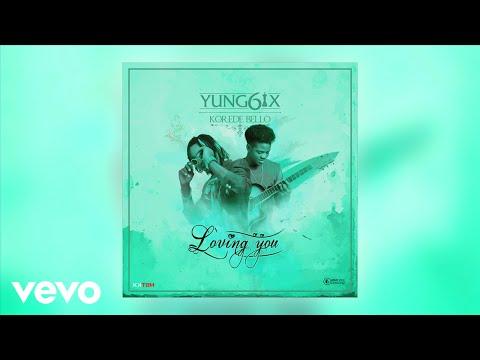 Yung6ix - Loving You (Audio Video) ft. Korede Bello