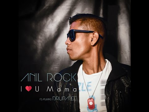 Anil Rock - I Love U Mama - ft Drupatee - Official Music Video