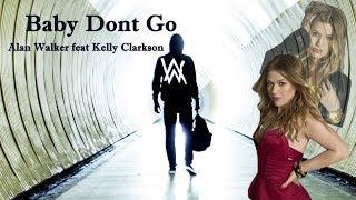 Baby Dont Go - Alan Walker feat Kelly Clarkson