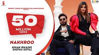 Official Video | Khan Bhaini | Shipra Goyal | NAKHRO | New Punjabi Songs 2020 | Latest Punjabi Song