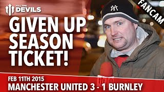 Andy Tate Rant: Given Up Season Ticket!   Manchester United 3 Burnley 1   FANCAM