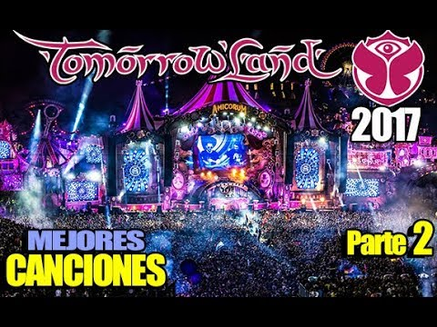 TOMORROWLAND 2017 Mejores Canciones PARTE 2 | Dimitri Vegas & Like Mike, Afrojack, Dj Snake, Alesso