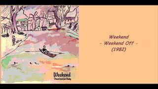 Weekend - Weekend Off (1982)