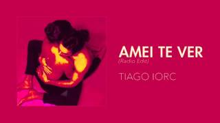 TIAGO IORC - Amei Te Ver (Radio Edit)
