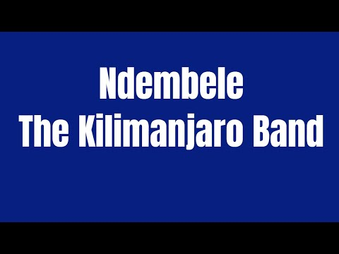 The Kilimanjaro Band- Ndembele