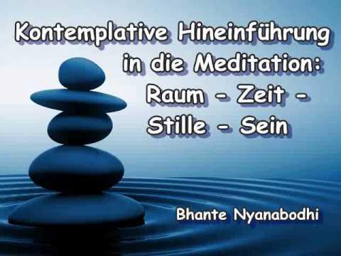 Kontemplative Hineinführung in die Meditation: Raum - Zeit - Stille - Sein - Bhante Nyanabodhi