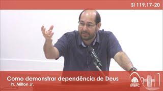 Sl 119.17-20 - Como demonstrar dependência de Deus
