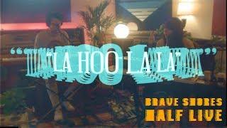 """LA HOO LA LA"" - Brave Shores Half Live Vol 2"