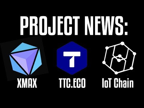 Project News Update: TTC.ECO, XMAX, IoT CHAIN | SO MANY Partnerships!