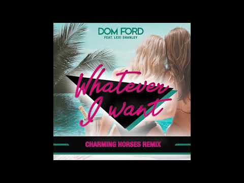 Whatever I Want (Charming Horses Remix) By DOM FORD (Official Audio)