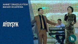 Ahmet Orazgulyyew we Bahar Hojayewa - Aýdyshyk  2020