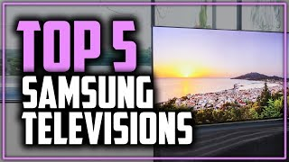 Best Samsung TVs in 2019 - Smart, LED, OLED & More!