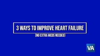 3 Ways To Improve Heart Failure, No Extra Meds Needed