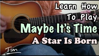 Maybe It's Time Bradley Cooper, Written By Jason Isbell A Star Is Born Guitar Lesson, Chords, and Tu