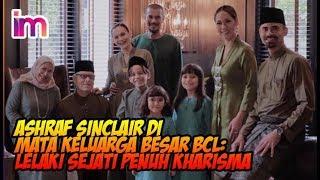 Ashraf Sinclair di Mata Keluarga Besar BCL, Lelaki Sejati Penuh Kharisma