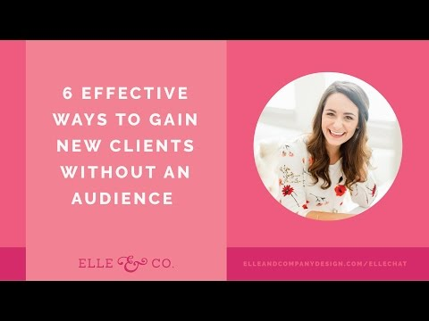 6 Effective Ways to Gain New Clients Without An Audience