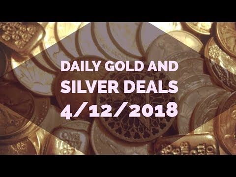Silver and Gold Deals 4/12/2018