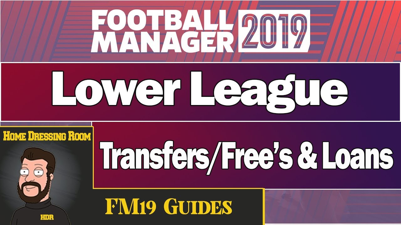 Football Manager 2019 Lower League Transfers Free Agents And Loans Fm19 Guides And Transfers Youtube