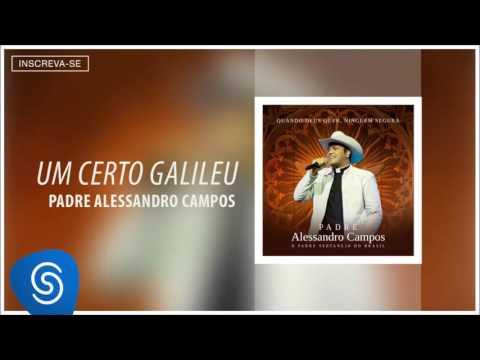 Padre Alessandro Campos - Um Certo Galileu (Quando Deus Quer, Ninguém Segura) [Áudio Oficial]
