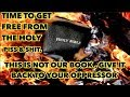 Time To Get Free From The Holy Piss & Sh!t, This Is Not Our Book, Giv It Back To Our Oppessor