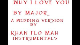 Major- why I love you- WEDDING VERSION