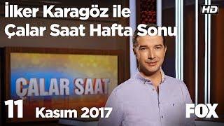 11 Kasım 2017 İlker Karagöz ile Çalar Saat Hafta Sonu