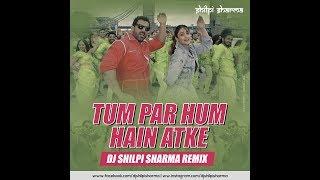 Tum Par Hum Hai Atke Remix - DJ Shilpi Sharma Mp3 Song Download