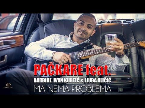 Packare Feat. Ljuba Alicic, Barbike & Ivan Kurtic - Ma nema problema (Official 2019)HD