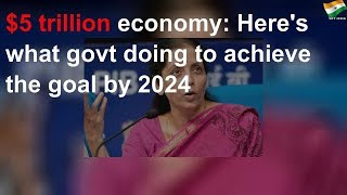 What's the govt doing to achieve the $5 trillion economy goal