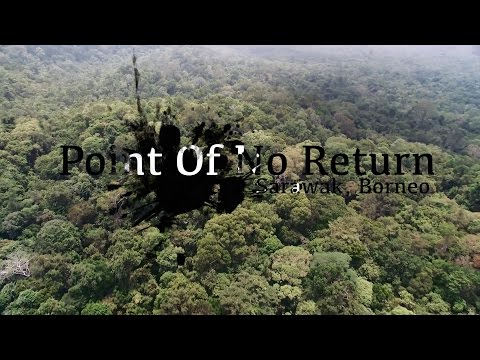 Point Of No Return - Sarawak Borneo