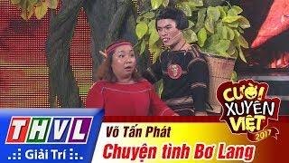 THVL | Cười xuyên Việt 2017 - Tập 12: Chuyện tình Bơ Lang - Võ Tấn Phát