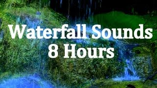 "8 Hours of ""Waterfall Sounds""  ""Sleep Sounds"""