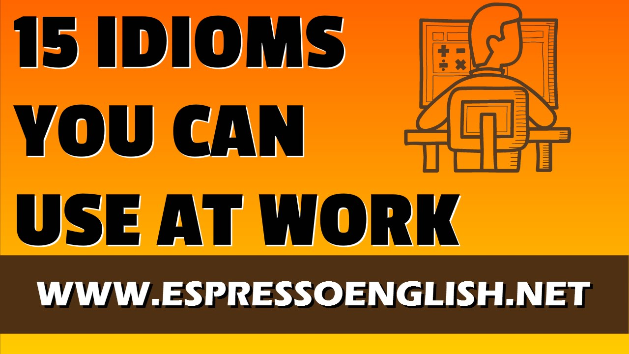 15 idiomatic expressions you can use at work youtube