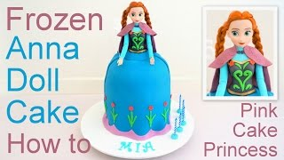 Frozen Cake - Anna Doll Cake how to by Pink Cake Princess