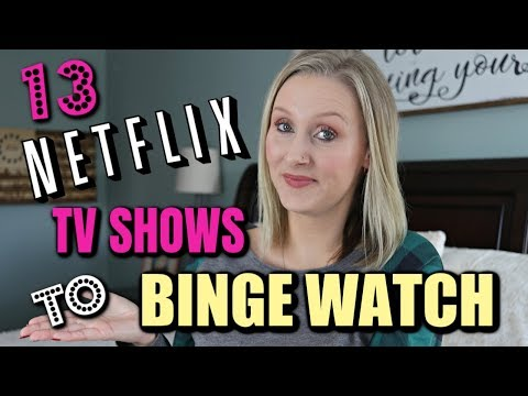 13 MUST WATCH NETFLIX TV SHOWS-TV SHOWS TO BINGE WATCH 2019