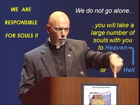 You will take souls with you to Heaven or Hell - we don't go alone! WE ARE RESPONSIBLE FOR SOULS.