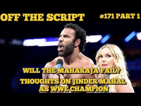 Thoughts On Jinder Mahal! Long Term Plans For The Universal Title! - WWE Off The Script #171 Part 1