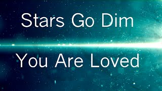 You are loved [Lyrics] - Stars Go Dim