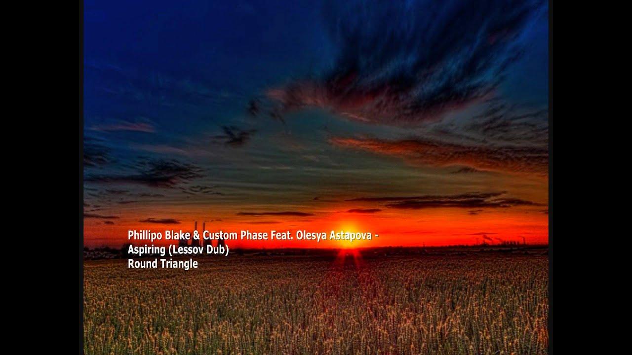 Phillipo Blake & Custom Phase feat. Olesya Astapova - Aspiring (Lessov Dub)[RTL036][1080p]