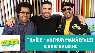 Thaíde, Arthur MamãeFalei e Eric Balbino - Pânico - 28/11/17