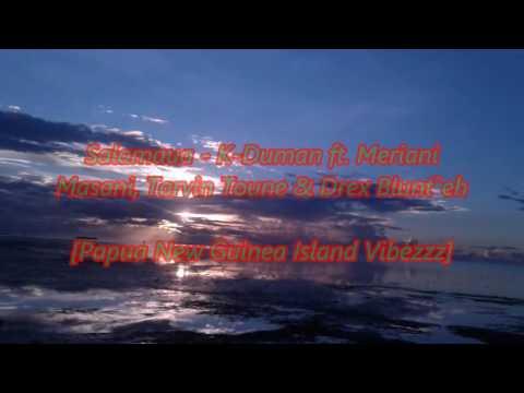 Salamaua - K-Duman ft. Meriani Masani, Tarvin Toune & Drex Blunt`eh [Audio]