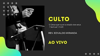 Culto Noite | 16/05/2021 | Rev. Edvaldo Miranda | 1 Samuel 1. 9-20