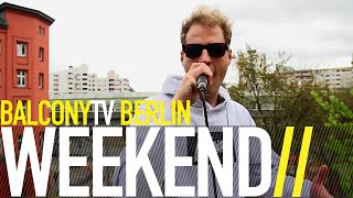 WEEKEND - SONNENBRAND (BalconyTV)