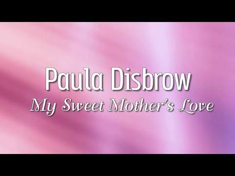 Paula Disbrow - My Sweet Mother's Love