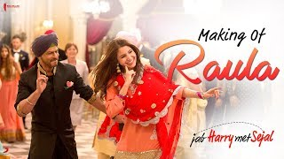 Making of raula song | jab harry met sejal | anushka sharma, shah rukh khan